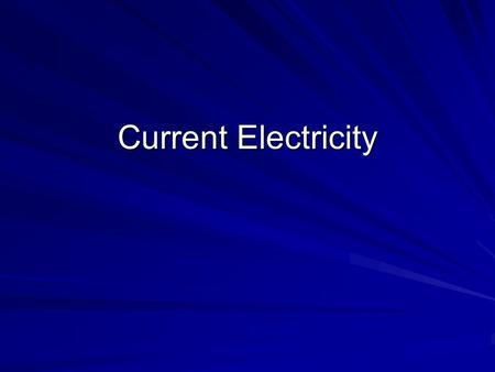 Current Electricity. What is Current Electricity? Think of all the ways you use electricity each day. You awake to an alarm clock or the radio, turn on.