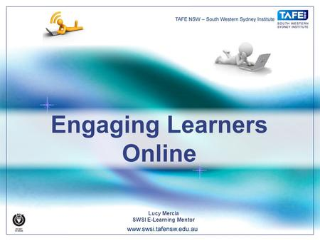 Engaging Learners Online Lucy Mercia SWSI E-Learning Mentor.