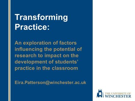 Transforming Practice: An exploration of factors influencing the potential of research to impact on the development of students' practice in the classroom.