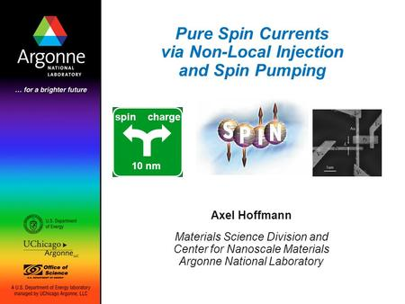Pure Spin Currents via Non-Local Injection and Spin Pumping Axel Hoffmann Materials Science Division and Center for Nanoscale Materials Argonne National.