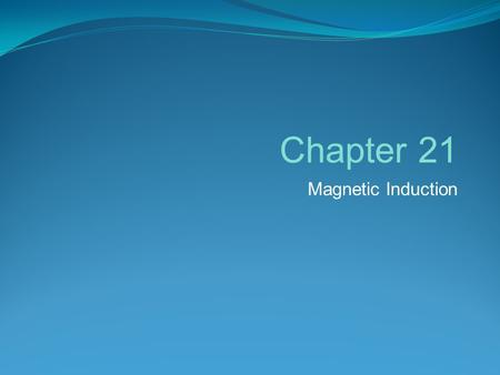 Chapter 21 Magnetic Induction. Electric and magnetic forces both act only on particles carrying an electric charge Moving electric charges create a magnetic.