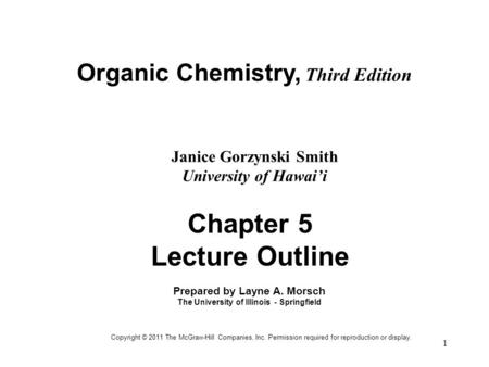 1 Organic Chemistry, Third Edition Janice Gorzynski Smith University of Hawai'i Chapter 5 Lecture Outline Prepared by Layne A. Morsch The University of.