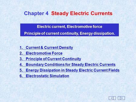 Chapter 4Steady Electric Currents Electric current, Electromotive force Principle of current continuity, Energy dissipation. 1. Current & Current Density.