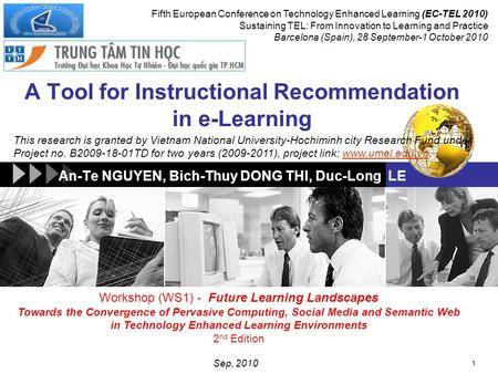 An-Te NGUYEN, Bich-Thuy DONG THI, Duc-Long LE 1 Fifth European Conference on Technology Enhanced Learning (EC-TEL 2010) Sustaining TEL: From Innovation.