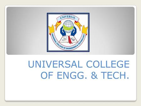 UNIVERSAL COLLEGE OF ENGG. & TECH.. AKSHAY VERMA 130460111017 GUIDED BY: DHAVAL PATEL.