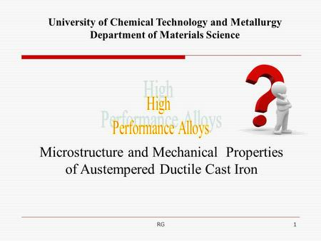 RG1 University of Chemical Technology and Metallurgy Department of Materials Science Microstructure and Mechanical Properties of Austempered Ductile Cast.