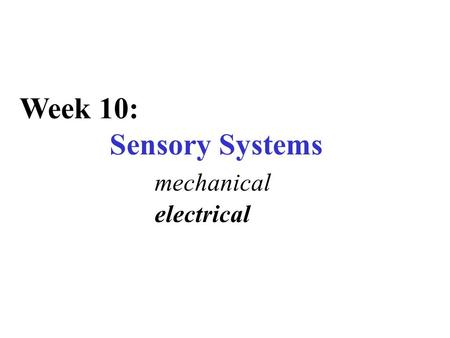 Week 10: Sensory Systems mechanical electrical. electrical signals muscle heart gill.. low frequency AC action potentials 0.1 to 50 Hz.