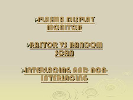  PLASMA DISPLAY MONITOR  RASTOR VS RANDOM SCAN  INTERLACING AND NON- INTERLACING.