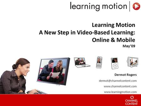Dermot Rogers   Learning Motion A New Step in Video-Based Learning: Online & Mobile.