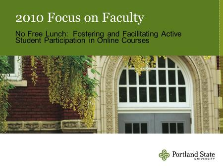 2010 Focus on Faculty No Free Lunch: Fostering and Facilitating Active Student Participation in Online Courses.