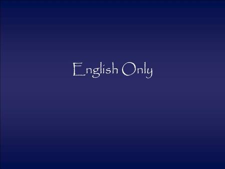 English Only. What is English Only A style of immersion In the Korean Context All classroom instruction takes place in English All response takes place.