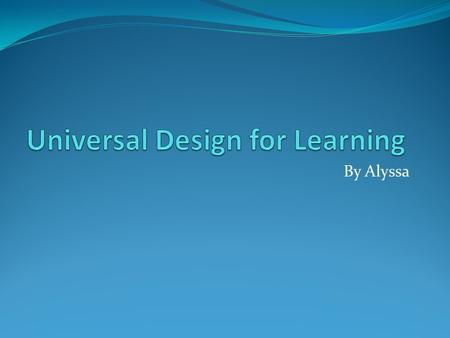 By Alyssa. Universal Design for Learning (UDL) UDL is a technology-driven framework that allows us to provide every student with maximal learning opportunities.