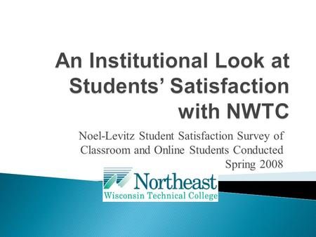 Noel-Levitz Student Satisfaction Survey of Classroom and Online Students Conducted Spring 2008.