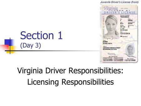 Section 1 (Day 3) Virginia Driver Responsibilities: Licensing Responsibilities.