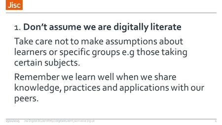 1. Don't assume we are digitally literate Take care not to make assumptions about learners or specific groups e.g those taking certain subjects. Remember.