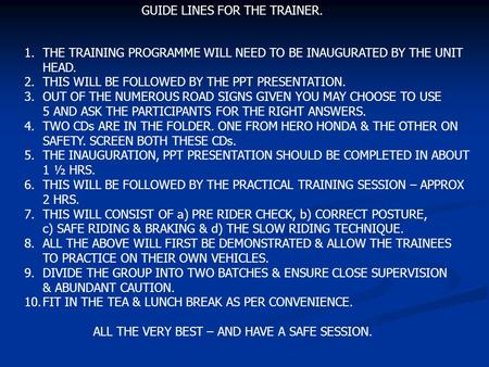GUIDE LINES FOR THE TRAINER. 1.THE TRAINING PROGRAMME WILL NEED TO BE INAUGURATED BY THE UNIT HEAD. 2.THIS WILL BE FOLLOWED BY THE PPT PRESENTATION. 3.OUT.
