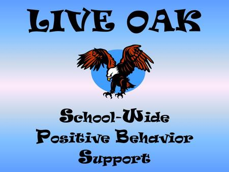 LIVE OAK S chool- W ide P ositive B ehavior S upport.