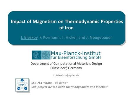 Department of Computational Materials Design Düsseldorf, Germany I. Bleskov, F. Körmann, T. Hickel, and J. Neugebauer Impact of Magnetism.