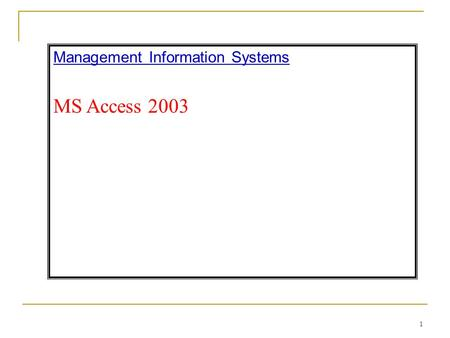 Management Information Systems MS Access 2003 1. 2 MS Access is an application software that facilitates us to create Database Management Systems (DBMS)