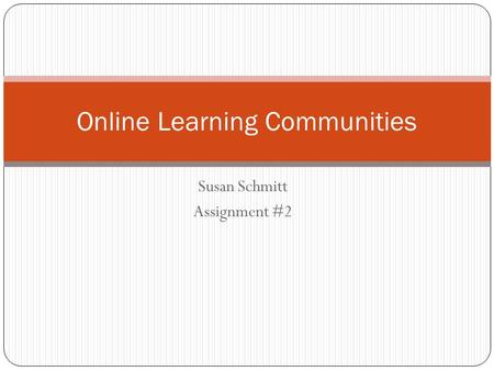 Susan Schmitt Assignment #2 Online Learning Communities.