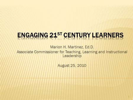 Marion H. Martinez, Ed.D. Associate Commissioner for Teaching, Learning and Instructional Leadership August 25, 2010 1.