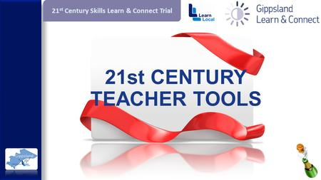 21 st Century Skills Learn & Connect Trial 21st CENTURY TEACHER TOOLS.