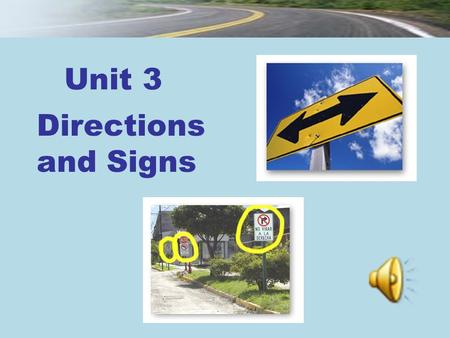 Unit 3 Directions and Signs. Session 3 Section III Maintaining a Sharp Eye Section IV Trying Your Hand New Practical English 1 Unit 3.