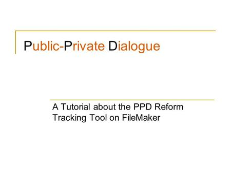 A Tutorial about the PPD Reform Tracking Tool on FileMaker Public-Private Dialogue.