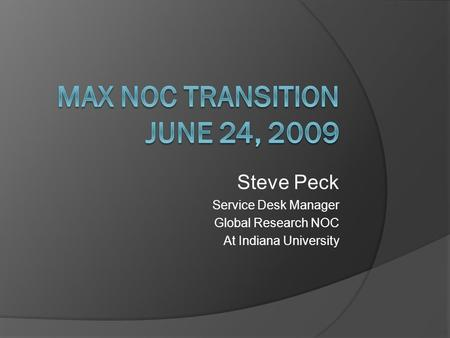 Steve Peck Service Desk Manager Global Research NOC At Indiana University.