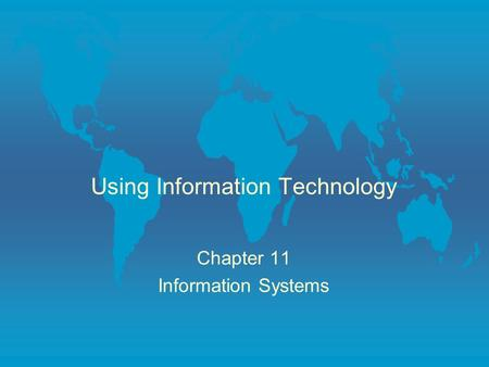 Using Information Technology Chapter 11 Information Systems.
