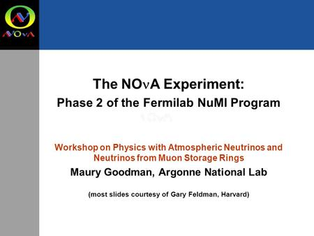 F Axis The NO A Experiment: Phase 2 of the Fermilab NuMI Program Workshop on Physics with Atmospheric Neutrinos and Neutrinos from Muon Storage Rings Maury.