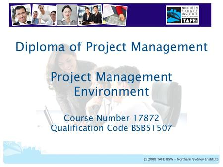 Diploma of Project Management Project Management Environment Course Number 17872 Qualification Code BSB51507.