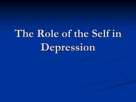 The Role of the Self in Depression. Depression stats Prevalence: 20% of U.S. population Prevalence: 20% of U.S. population Women are twice as likely as.