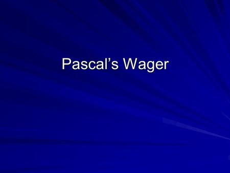 Pascal's Wager. Epistemic Reasons Epistemic reasons to believe are related to truth. If I believe there is a God because I think the evidence supports.