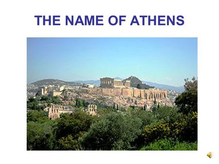 THE NAME OF ATHENS ATHENA, DONOR OF THE OLIVE TREE.