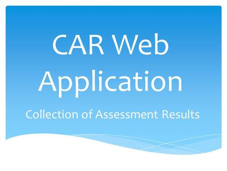 CAR Web Application Collection of Assessment Results.