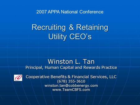 Recruiting & Retaining Utility CEO's Winston L. Tan Principal, Human Capital and Rewards Practice Cooperative Benefits & Financial Services, LLC (678)