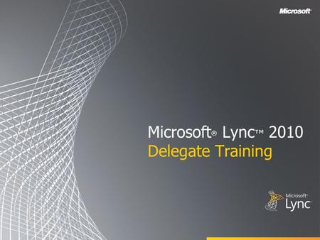 Microsoft ® Lync ™ 2010 Delegate Training. Objectives In this course you learn how to: Set up Delegate Access using Outlook Set up Delegate Access in.