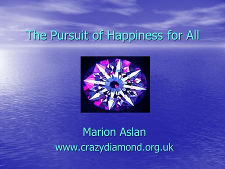 The Pursuit of Happiness for All Marion Aslan www.crazydiamond.org.uk.