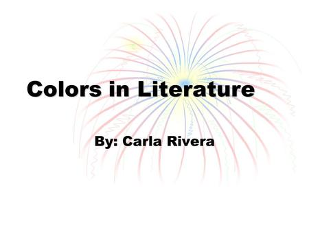 Colors in Literature By: Carla Rivera. Red Connotations:  Red is extremely dominating  Red reflects energy  It represents all things intense and passionate.