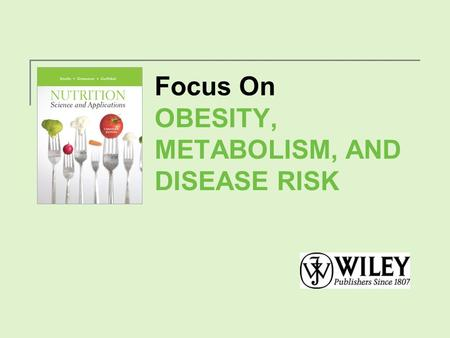 Focus On OBESITY, METABOLISM, AND DISEASE RISK. Obesity and Disease Risk Copyright 2012, John Wiley & Sons Canada, Ltd.