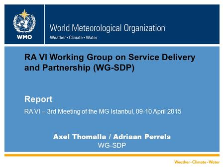 Axel Thomalla / Adriaan Perrels WG-SDP RA VI Working Group on Service Delivery and Partnership (WG-SDP) Report RA VI – 3rd Meeting of the MG Istanbul,