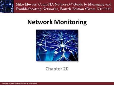 Mike Meyers' CompTIA Network+ ® Guide to Managing and Troubleshooting Networks, Fourth Edition (Exam N10-006 ) Copyright © 2015 by McGraw-Hill Education.