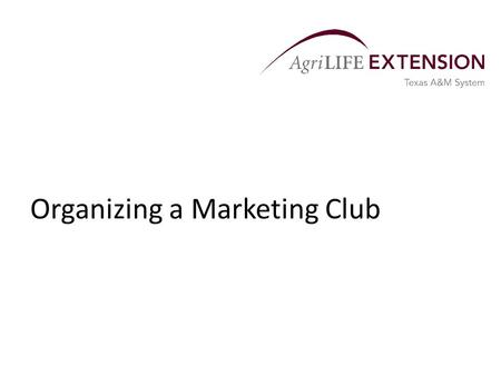 Organizing a Marketing Club. Concepts of a Marketing Club  A marketing club is a group of people who usually meet once or twice a month with the common.
