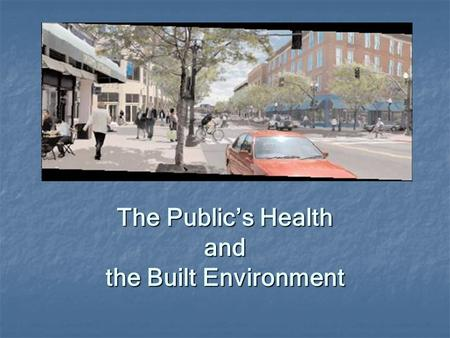 The Public's Health and the Built Environment. Health & Community Design Accessibility Accessibility Children's Health Children's Health Elders' Health.