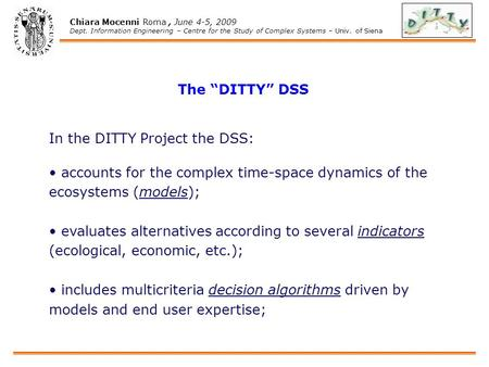 "Chiara Mocenni Roma, June 4-5, 2009 Dept. Information Engineering – Centre for the Study of Complex Systems – Univ. of Siena The ""DITTY"" DSS In the DITTY."