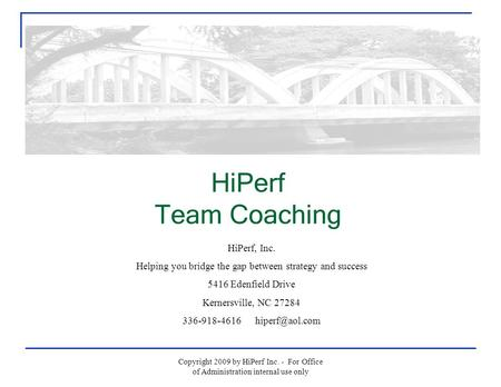 HiPerf Team Coaching HiPerf, Inc. Helping you bridge the gap between strategy and success 5416 Edenfield Drive Kernersville, NC 27284 336-918-4616