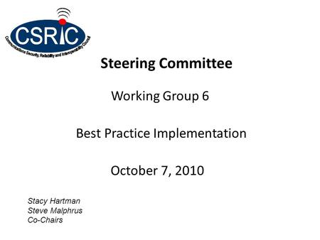 Steering Committee Working Group 6 Best Practice Implementation October 7, 2010 Stacy Hartman Steve Malphrus Co-Chairs.