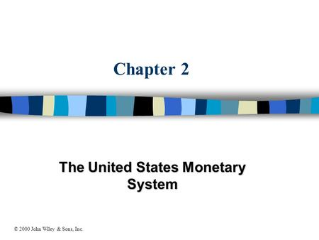 Chapter 2 The United States Monetary System © 2000 John Wiley & Sons, Inc.
