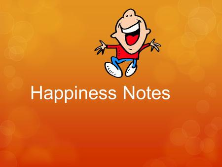 Happiness Notes. Potential for Happiness  ½ of your potential for happiness is inherited.